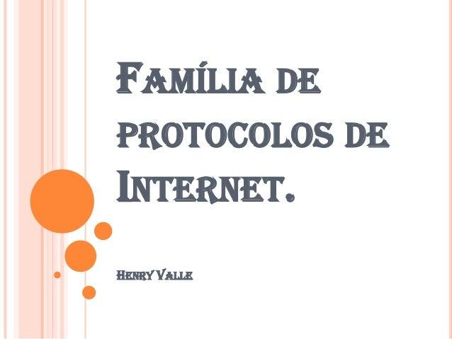 FAMÍLIA DEPROTOCOLOS DEINTERNET.HENRY VALLE
