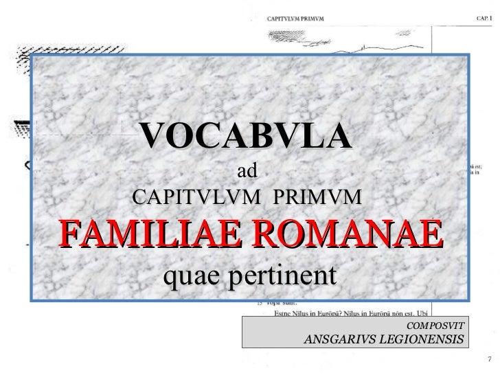 VOCABVLA           ad   CAPITVLVM PRIMVMFAMILIAE ROMANAE     quae pertinent                             COMPOSVIT         ...