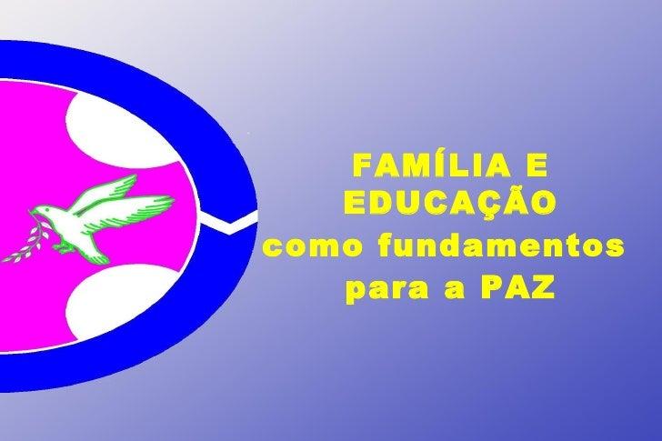 FAMÍLIA E EDUCAÇÃO como fundamentos  para a PAZ