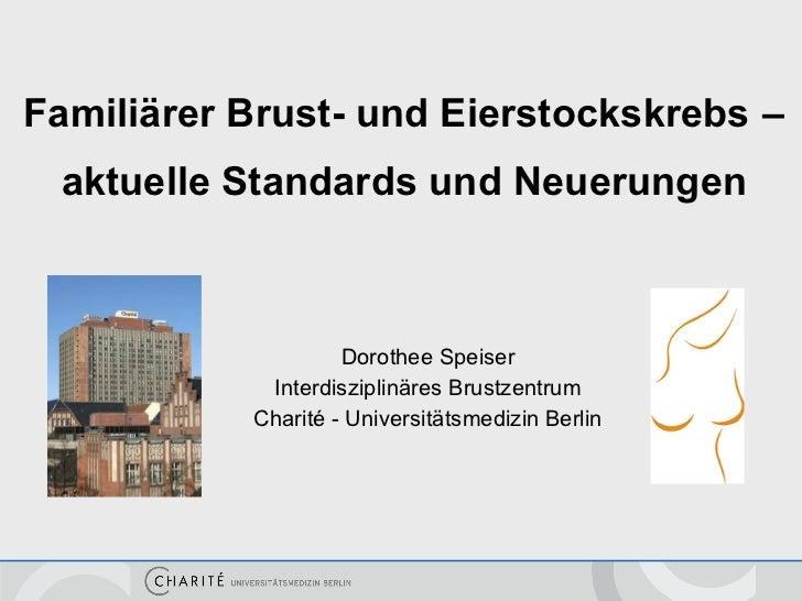 Familiärer Brust- und Eierstockskrebs   – aktuelle Standards und Neuerungen <ul><li>Dorothee Speiser </li></ul><ul><li>Int...