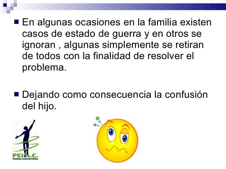 <ul><li>En algunas ocasiones en la familia existen casos de estado de guerra y en otros se ignoran , algunas simplemente s...