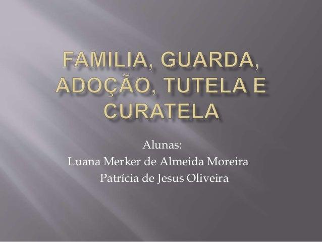 Alunas: Luana Merker de Almeida Moreira Patrícia de Jesus Oliveira