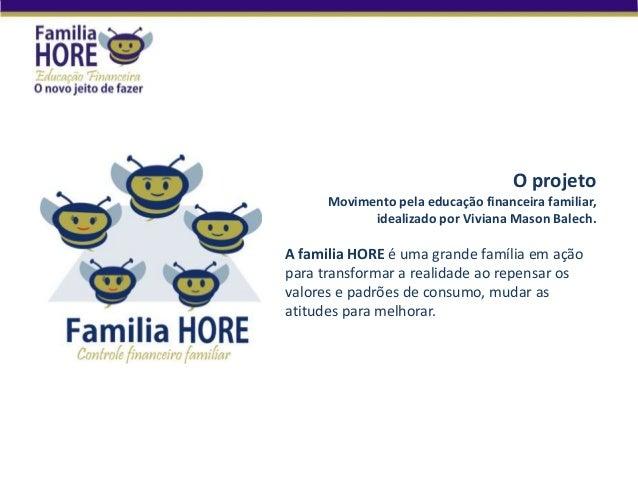 O projeto Movimento pela educação financeira familiar, idealizado por Viviana Mason Balech. A familia HORE é uma grande fa...