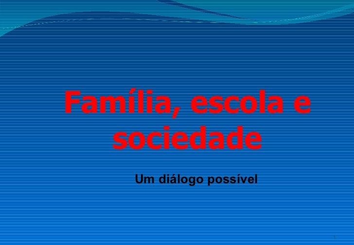 Família, escola e  sociedade    Um diálogo possível                          1