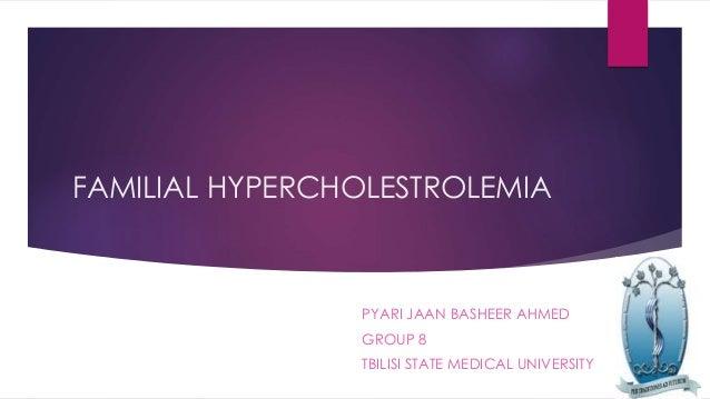 FAMILIAL HYPERCHOLESTROLEMIA PYARI JAAN BASHEER AHMED GROUP 8 TBILISI STATE MEDICAL UNIVERSITY