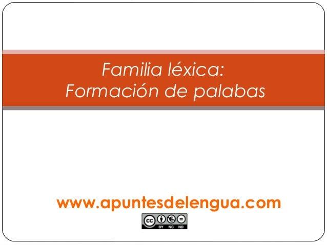 Familia léxica: Formación de palabas www.apuntesdelengua.com