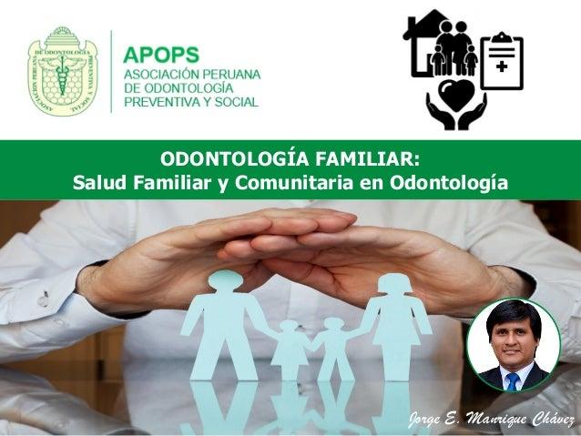Jorge E. Manrique Chávez ODONTOLOGÍA FAMILIAR: Salud Familiar y Comunitaria en Odontología