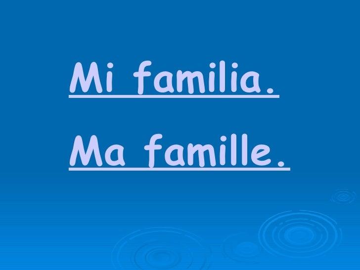 Mi familia. Ma famille.
