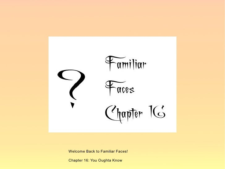 Welcome Back to Familiar Faces!  Chapter 16: You Oughta Know