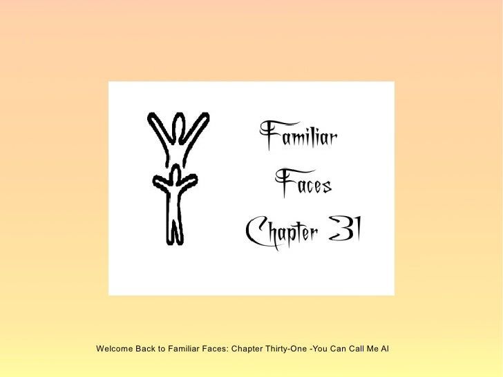 Welcome Back to Familiar Faces: Chapter Thirty-One -You Can Call Me Al