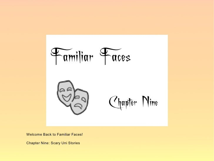 Welcome Back to Familiar Faces!  Chapter Nine: Scary Uni Stories