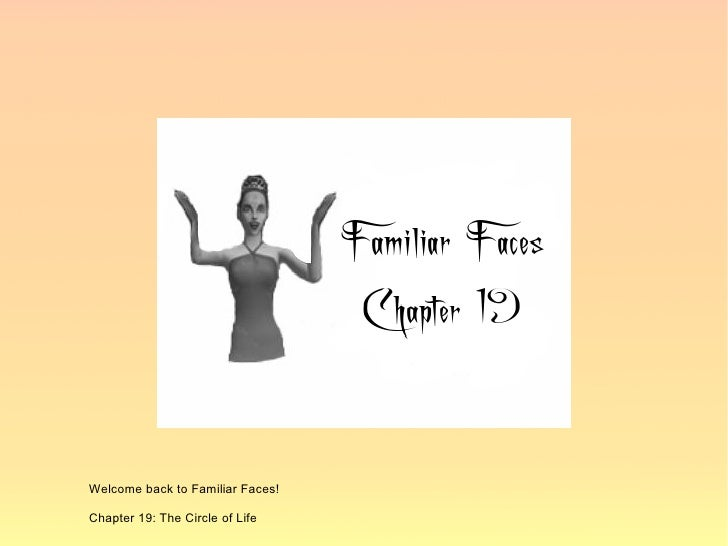 Welcome back to Familiar Faces!  Chapter 19: The Circle of Life