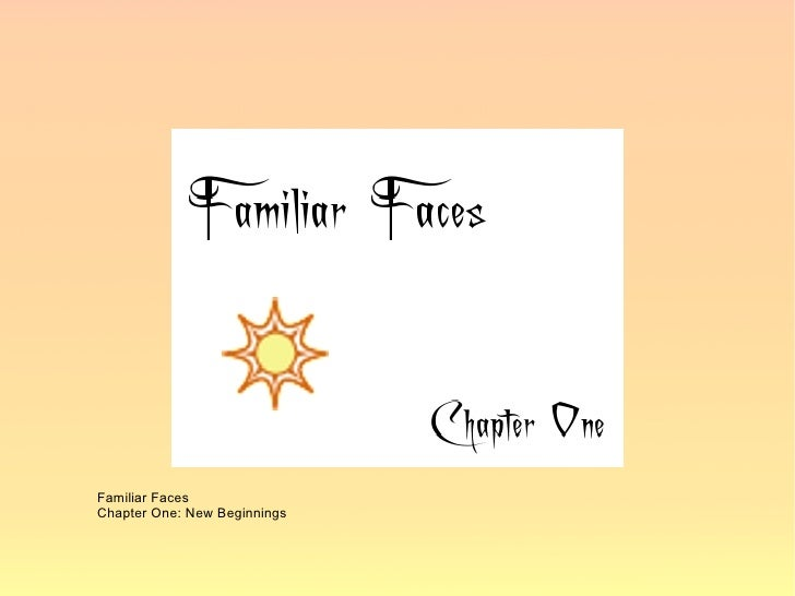 Familiar Faces Chapter One: New Beginnings