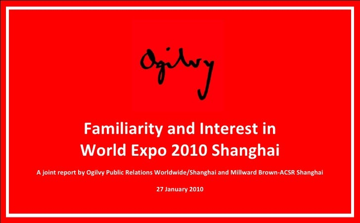 Familiarity and Interest in World Expo 2010 Shanghai A joint report by Ogilvy Public Relations Worldwide/Shanghai and Mill...