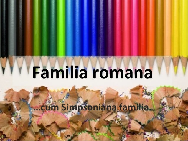 Familia romana …cum Simpsoniana familia.