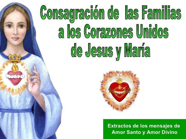 Consagración de  las Familias a los Corazones Unidos de Jesus y María Extractos de los mensajes de  Amor Santo y Amor Divino