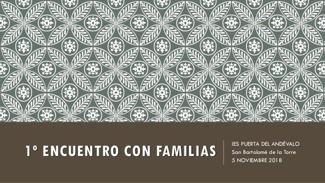 1º ENCUENTRO CON FAMILIAS IES PUERTA DEL ANDÉVALO San Bartolomé de la Torre 5 NOVIEMBRE 2018