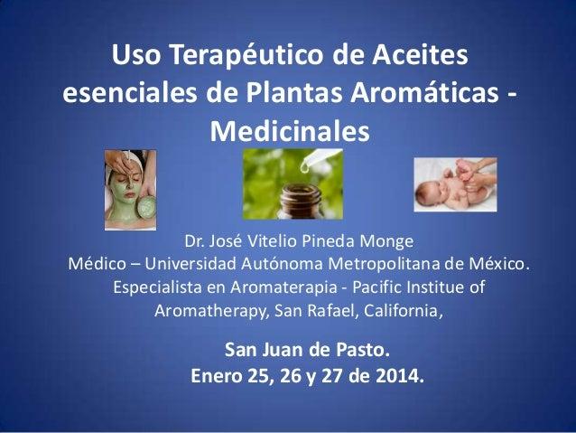 Uso Terapéutico de Aceites esenciales de Plantas Aromáticas Medicinales  Dr. José Vitelio Pineda Monge Médico – Universida...