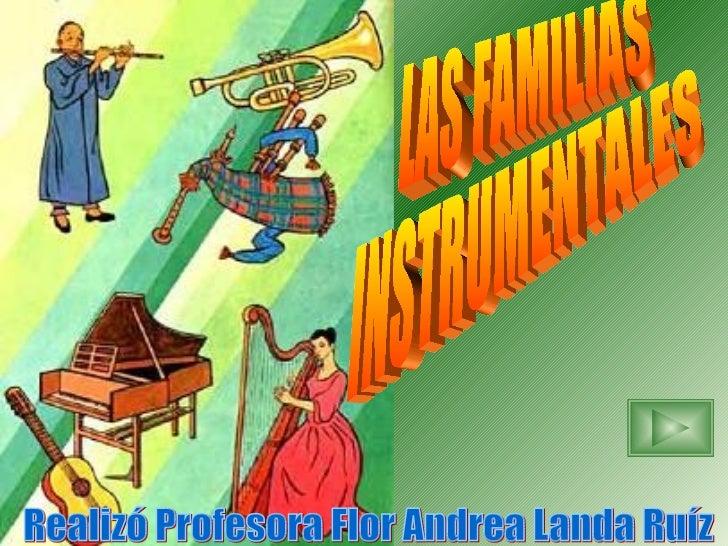 LAS FAMILIAS INSTRUMENTALES Realizó Profesora Flor Andrea Landa Ruíz