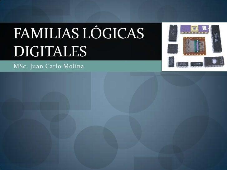 FAMILIAS LÓGICASDIGITALESMSc. Juan Carlo Molina