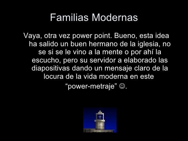 Familias Modernas <ul><li>Vaya, otra vez power point. Bueno, esta idea ha salido un buen hermano de la iglesia, no se si s...