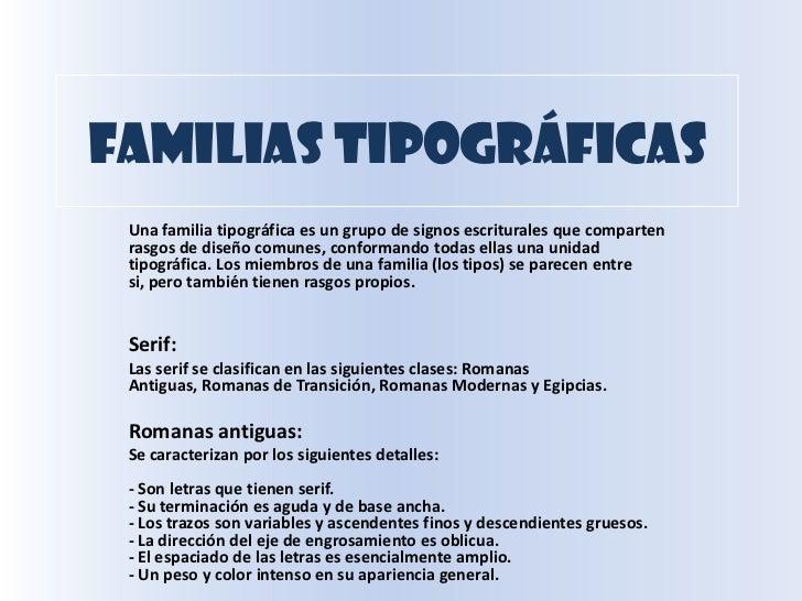 Familias tipográficas<br />Una familia tipográfica es un grupo de signos escriturales que comparten rasgos de diseño comun...