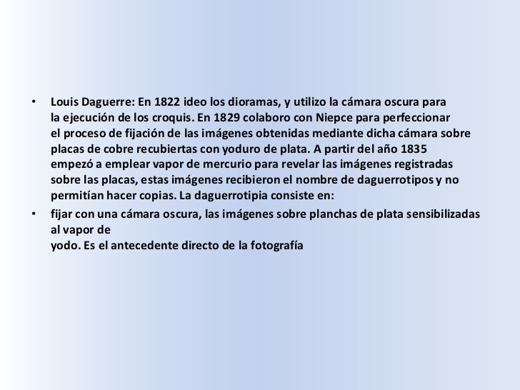 Louis Daguerre: En 1822 ideo los dioramas, y utilizo la cámara oscura para la ejecución de los croquis. En 1829 colaboro c...