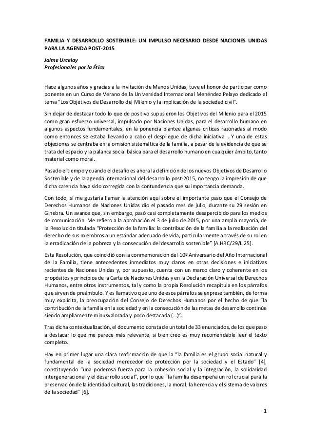 1 FAMILIA Y DESARROLLO SOSTENIBLE: UN IMPULSO NECESARIO DESDE NACIONES UNIDAS PARA LA AGENDA POST-2015 Jaime Urcelay Profe...