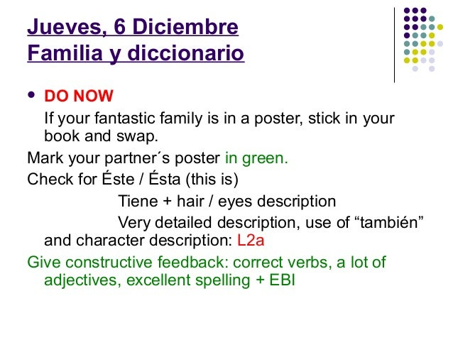Jueves, 6 DiciembreFamilia y diccionario DO NOW  If your fantastic family is in a poster, stick in your  book and swap.Ma...
