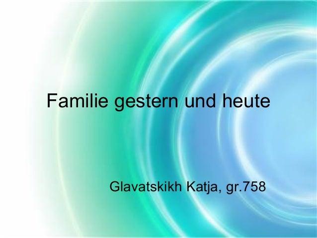 Familie gestern und heute  Glavatskikh Katja, gr.758