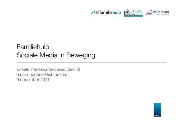 Familiehulp Sociale Media in Beweging Enkele interessante cases (deel 2) remi.maddens@fishtank.be 9 december 2011