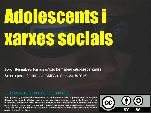 Adolescents i xarxes socials Jordi Bernabeu Farrús @jordibernabeu @sobrepantalles Sessió per a famílies i/o AMPAs. Curs 20...