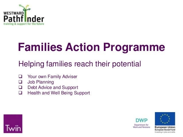 Families Action Programme Helping families reach their potential  Your own Family Adviser  Job Planning  Debt Advice an...