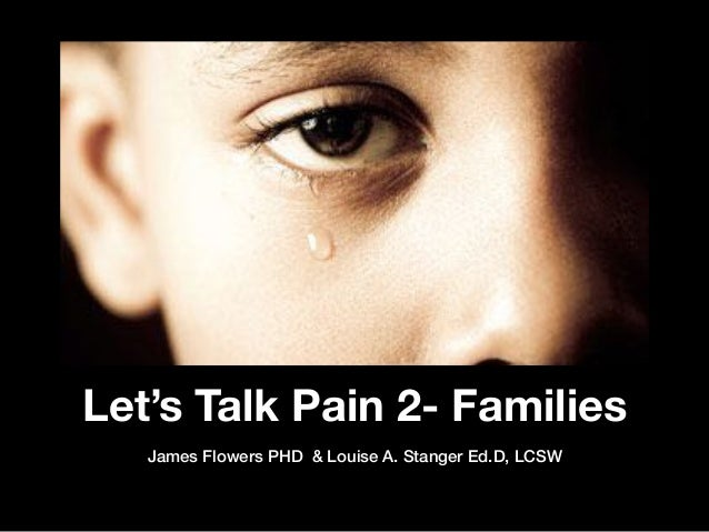 Let's Talk Pain 2- Families James Flowers PHD & Louise A. Stanger Ed.D, LCSW