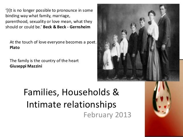 Families, Households & Intimate relationships February 2013 '[I]t is no longer possible to pronounce in some binding way w...