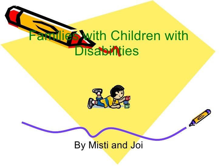 Families with Children with Disabilities  By Misti and Joi