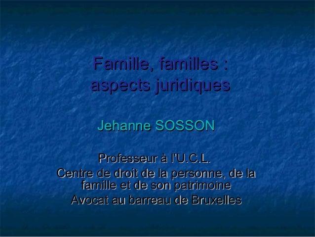 Famille, familles :Famille, familles :aspects juridiquesaspects juridiquesJehanne SOSSONJehanne SOSSONProfesseur à l'U.C.L...
