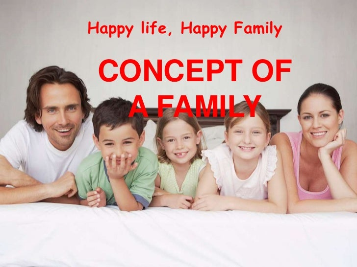 Happy life, Happy Family<br />CONCEPT OF A FAMILY<br />