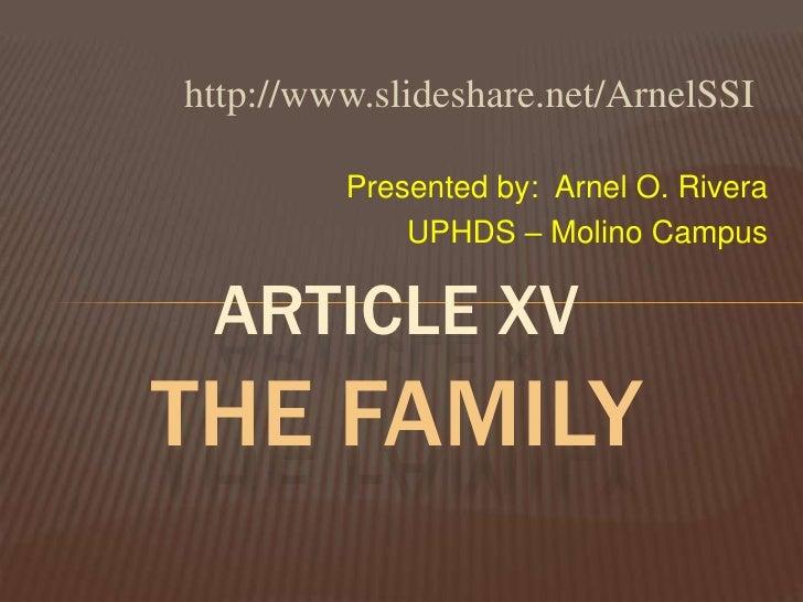Presented by:  Arnel O. Rivera<br />UPHDS – Molino Campus<br />ARticleXVThe Family<br />http://www.slideshare.net/ArnelSSI...