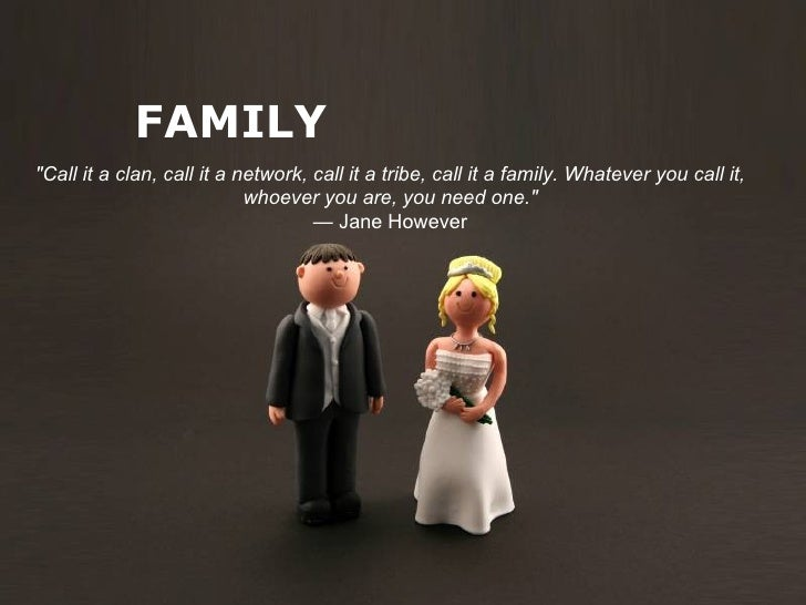 """FAMILY""""Call it a clan, call it a network, call it a tribe, call it a family. Whatever you call it,                        ..."""