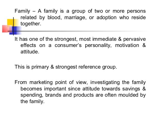 Family – A family is a group of two or more persons  related by blood, marriage, or adoption who reside  together.It has o...