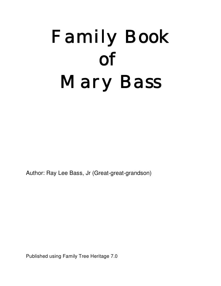 Family Book               of            Mary Bass     Author: Ray Lee Bass, Jr (Great-great-grandson)     Published using ...