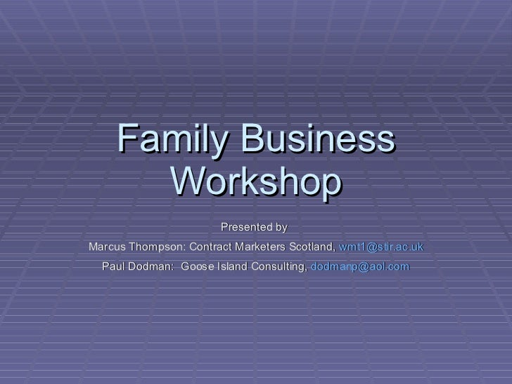 Family Business Workshop Presented by  Marcus Thompson: Contract Marketers Scotland,  [email_address] Paul Dodman:  Goose ...