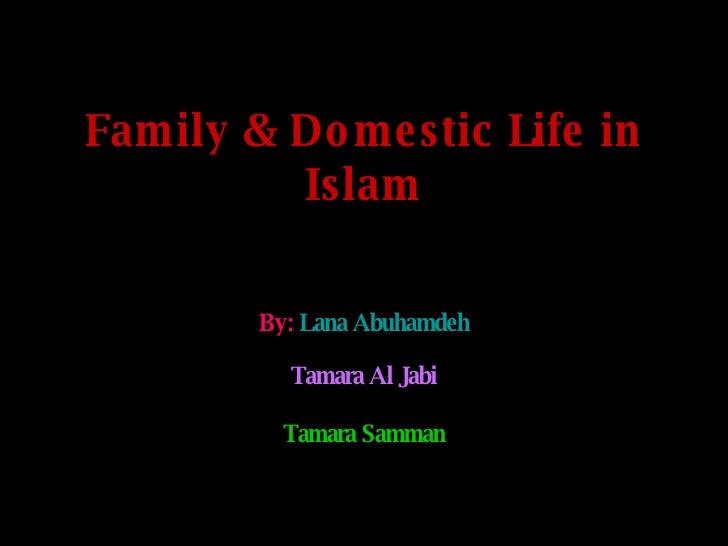 Family & Domestic Life in Islam By:   Lana Abuhamdeh Tamara Al Jabi Tamara Samman
