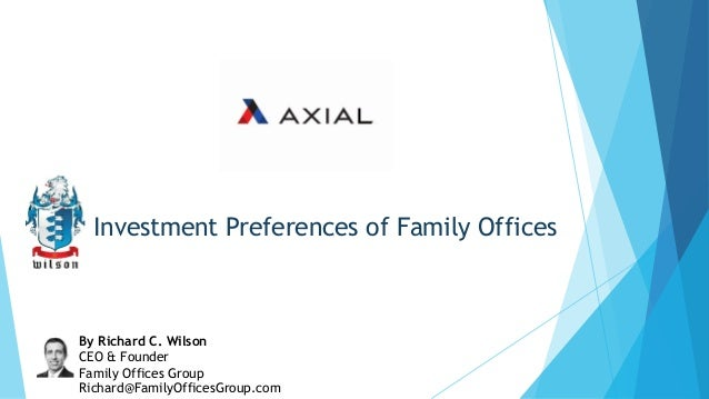 Investment Preferences of Family Offices By Richard C. Wilson CEO & Founder Family Offices Group Richard@FamilyOfficesGrou...