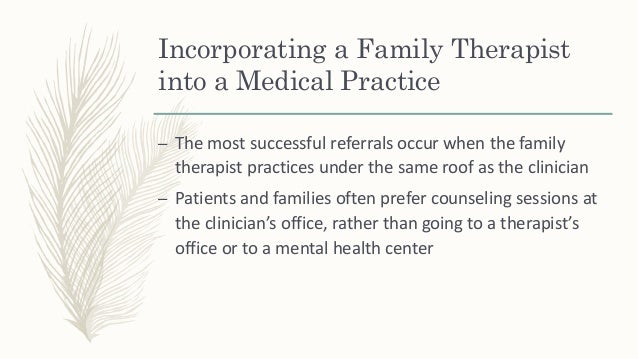 Incorporating a Family Therapist into a Medical Practice – Models of collaborative family health care – The therapist has ...