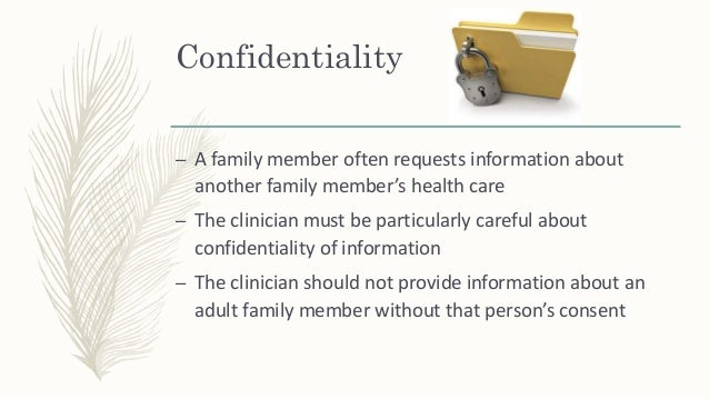 Confidentiality – There are situations where it may be unethical not to encourage the family to be involved in the managem...