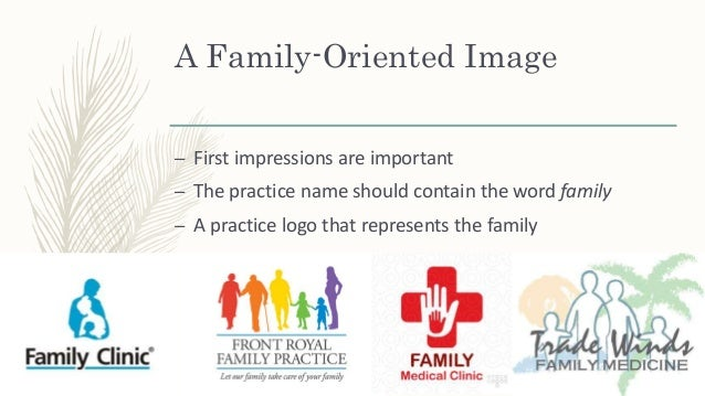 A Family-Oriented Image – Promotional material about the practice should emphasize its family orientation and services for...