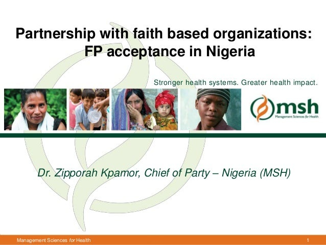 Partnership with faith based organizations: FP acceptance in Nigeria Stronger health systems. Greater health impact.  Dr. ...