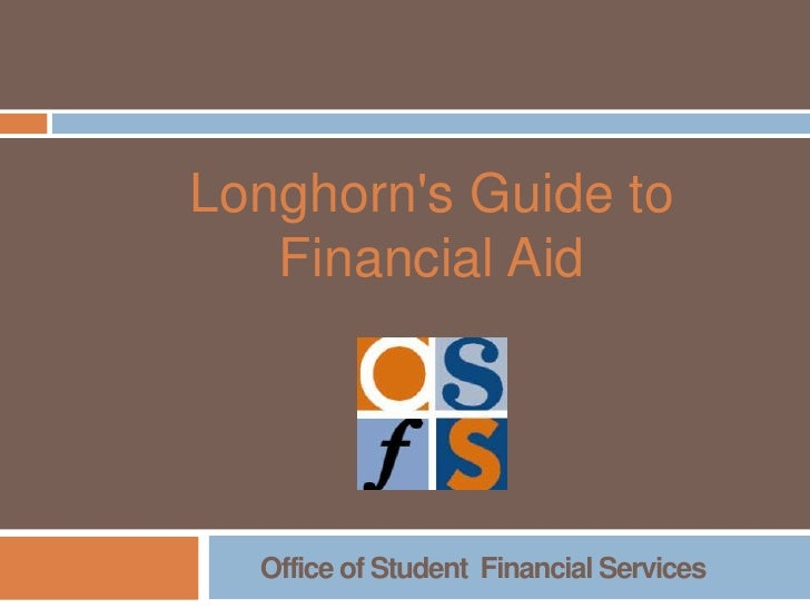 Longhorn's Guide to <br />Financial Aid <br />Office of Student  Financial Services <br />
